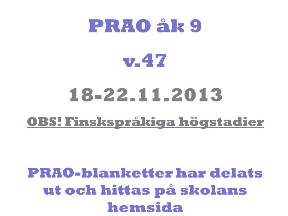 PRAO åk 9 v.47 18-22.11.2013 OBS! Finskspråkiga högstadier PRAO-blanketter har delats ut och hittas på skolans hemsida