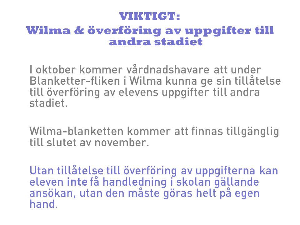 VIKTIGT: Wilma & överföring av uppgifter till andra stadiet I oktober kommer vårdnadshavare att under Blanketter-fliken i Wilma kunna ge sin tillåtelse till överföring av elevens uppgifter till andra stadiet.
