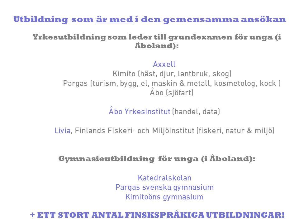 Utbildning som är med i den gemensamma ansökan Yrkesutbildning som leder till grundexamen för unga (i Åboland): Axxell Kimito (häst, djur, lantbruk, skog) Pargas (turism, bygg, el, maskin & metall, kosmetolog, kock ) Åbo (sjöfart) Åbo Yrkesinstitut (handel, data) Livia, Finlands Fiskeri- och Miljöinstitut (fiskeri, natur & miljö) Gymnasieutbildning för unga (i Åboland): Katedralskolan Pargas svenska gymnasium Kimitoöns gymnasium + ETT STORT ANTAL FINSKSPRÅKIGA UTBILDNINGAR!