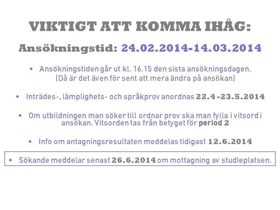 VIKTIGT ATT KOMMA IHÅG: Ansökningstid: 24.02.2014-14.03.2014 •Ansökningstiden går ut kl. 16.15 den sista ansökningsdagen. (Då är det även för sent att
