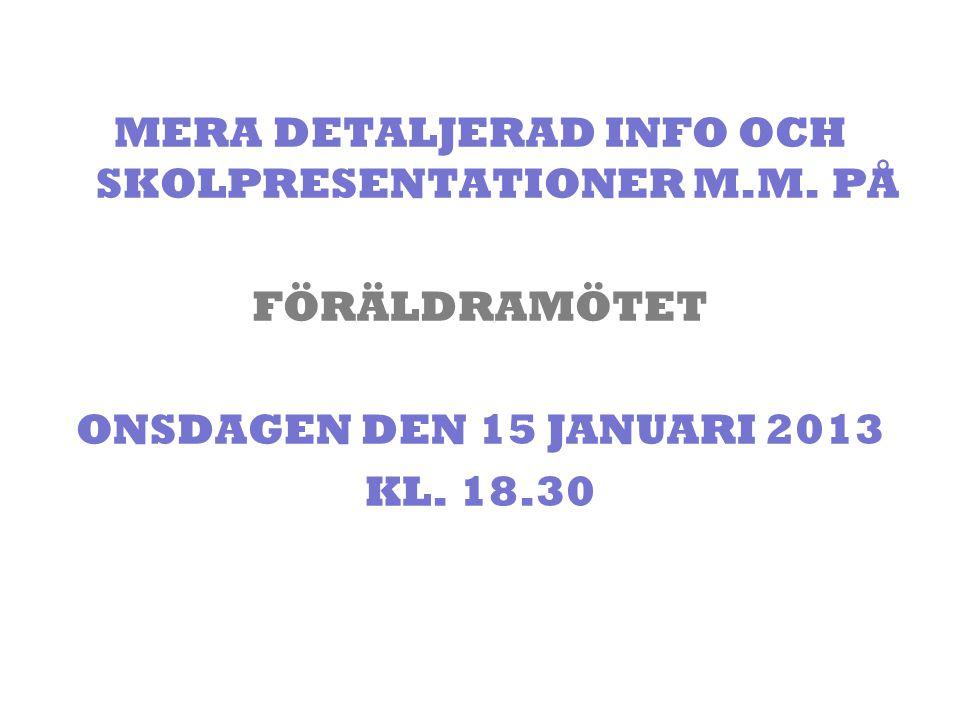 MERA DETALJERAD INFO OCH SKOLPRESENTATIONER M.M. PÅ FÖRÄLDRAMÖTET ONSDAGEN DEN 15 JANUARI 2013 KL. 18.30