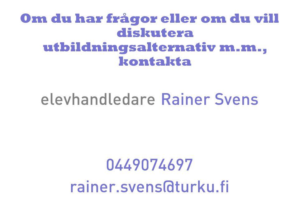 Om du har frågor eller om du vill diskutera utbildningsalternativ m.m., kontakta elevhandledare Rainer Svens 0449074697 rainer.svens@turku.fi