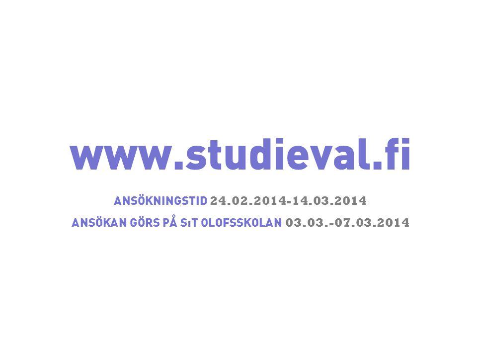 www.studieval.fi ANSÖKNINGSTID 24.02.2014-14.03.2014 ANSÖKAN GÖRS PÅ S:T OLOFSSKOLAN 03.03.-07.03.2014