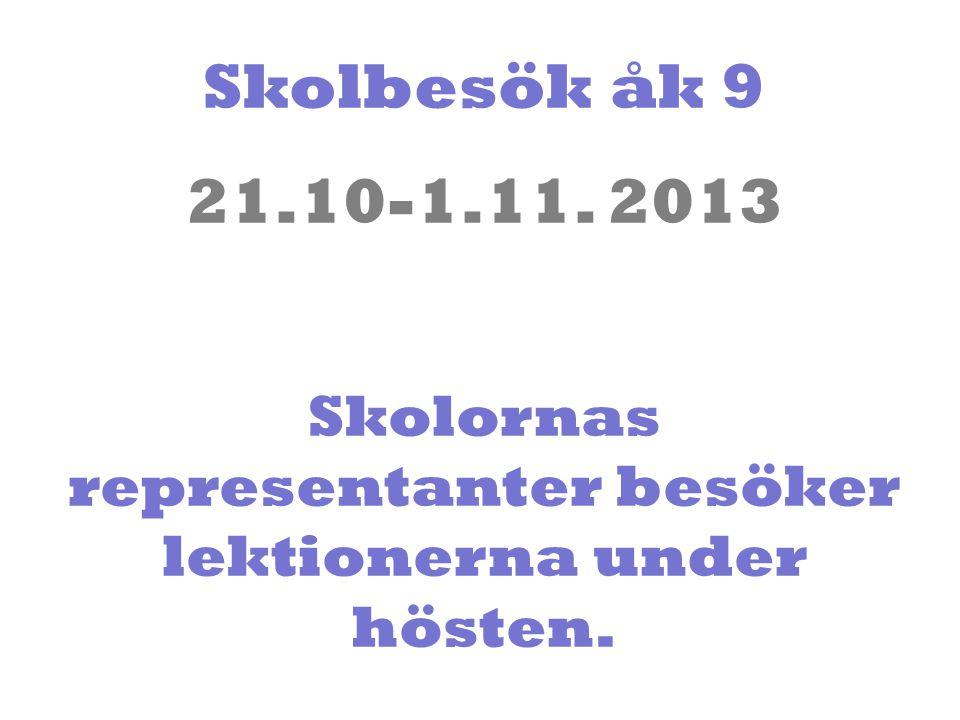 Skolbesök åk 9 21.10-1.11. 2013 Skolornas representanter besöker lektionerna under hösten.