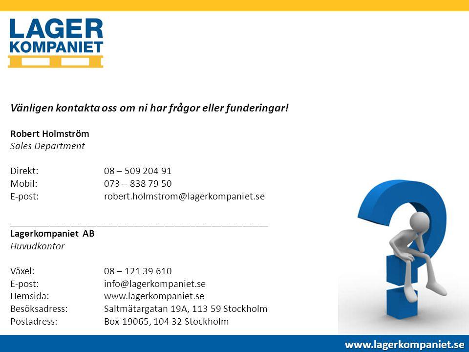 Vänligen kontakta oss om ni har frågor eller funderingar! Robert Holmström Sales Department Direkt: 08 – 509 204 91 Mobil: 073 – 838 79 50 E-post: rob