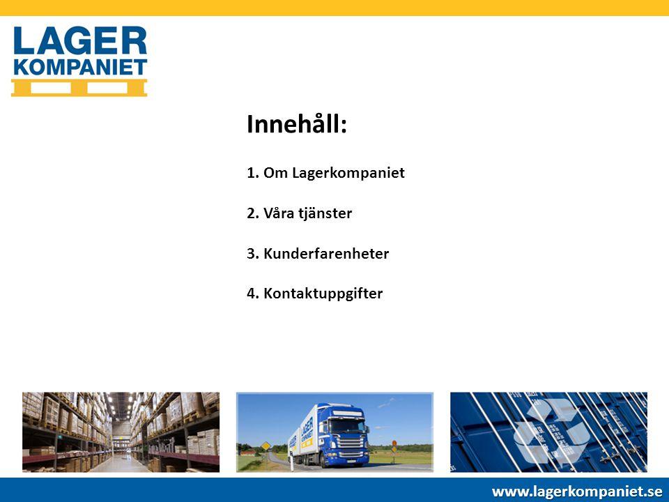 Innehåll: 1. Om Lagerkompaniet 2. Våra tjänster 3. Kunderfarenheter 4. Kontaktuppgifter www.lagerkompaniet.se