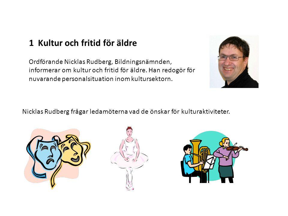 1 Kultur och fritid för äldre Ordförande Nicklas Rudberg, Bildningsnämnden, informerar om kultur och fritid för äldre. Han redogör för nuvarande perso
