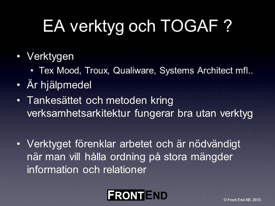  Front End AB, 2003  Front End AB, 2013 EA verktyg och TOGAF ? •Verktygen •Tex Mood, Troux, Qualiware, Systems Architect mfl.. •Är hjälpmedel •Tanke