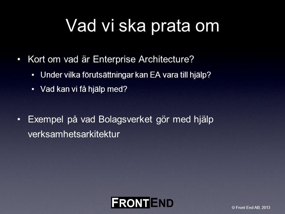  Front End AB, 2003  Front End AB, 2013 Vad vi ska prata om •Kort om vad är Enterprise Architecture? •Under vilka förutsättningar kan EA vara till h