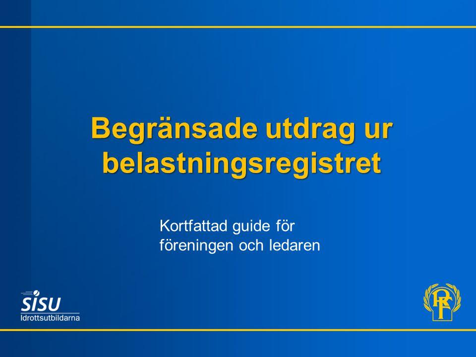 Begränsade utdrag ur belastningsregistret Kortfattad guide för föreningen och ledaren