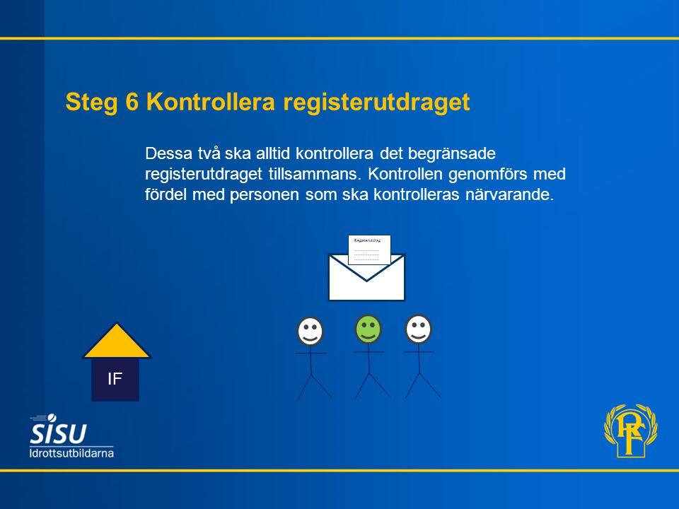 Steg 6 Kontrollera registerutdraget IF Dessa två ska alltid kontrollera det begränsade registerutdraget tillsammans. Kontrollen genomförs med fördel m
