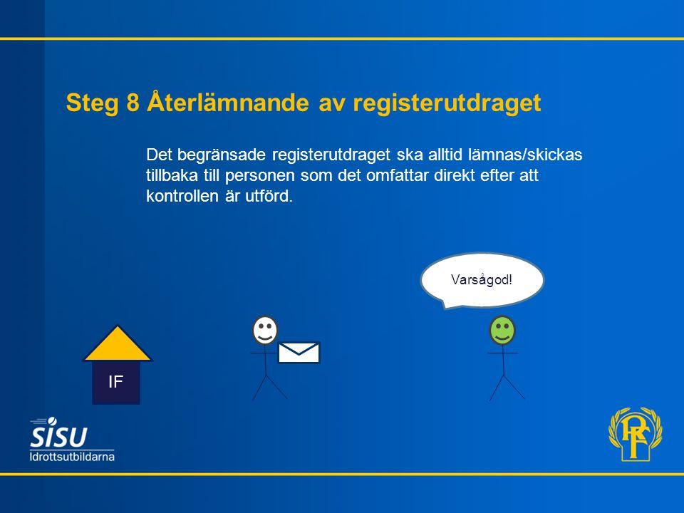 Steg 8 Återlämnande av registerutdraget IF Det begränsade registerutdraget ska alltid lämnas/skickas tillbaka till personen som det omfattar direkt ef
