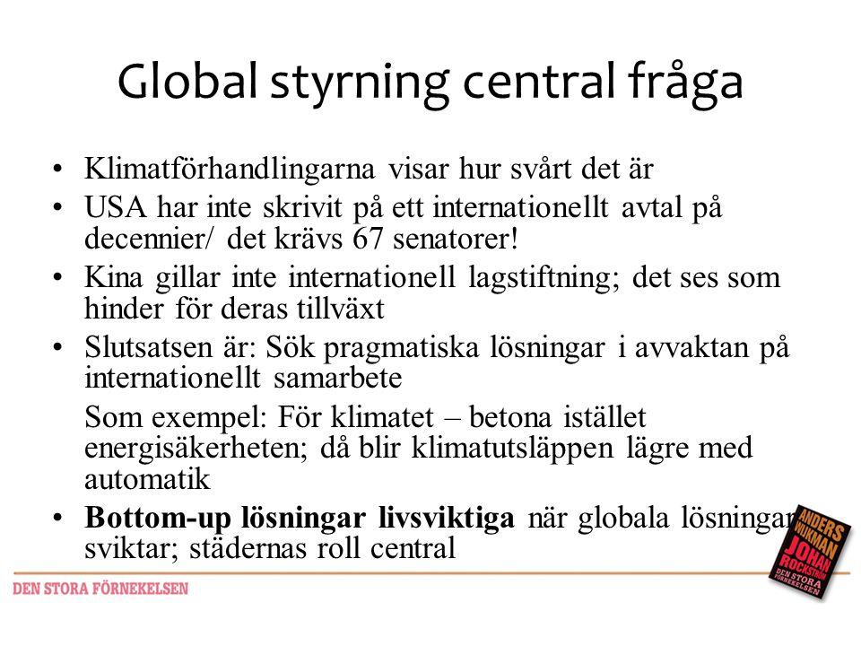 Global styrning central fråga •Klimatförhandlingarna visar hur svårt det är •USA har inte skrivit på ett internationellt avtal på decennier/ det krävs