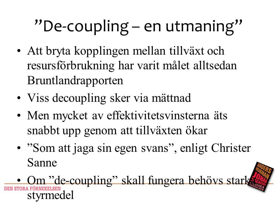 """""""De-coupling – en utmaning"""" •Att bryta kopplingen mellan tillväxt och resursförbrukning har varit målet alltsedan Bruntlandrapporten •Viss decoupling"""