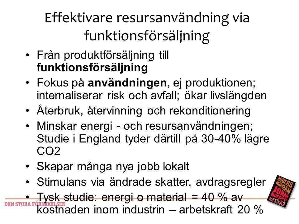 Effektivare resursanvändning via funktionsförsäljning •Från produktförsäljning till funktionsförsäljning •Fokus på användningen, ej produktionen; inte