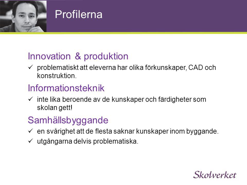 Profilerna Innovation & produktion  problematiskt att eleverna har olika förkunskaper, CAD och konstruktion.