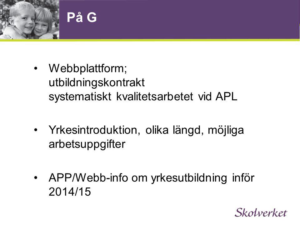 På G •Webbplattform; utbildningskontrakt systematiskt kvalitetsarbetet vid APL •Yrkesintroduktion, olika längd, möjliga arbetsuppgifter •APP/Webb-info om yrkesutbildning inför 2014/15
