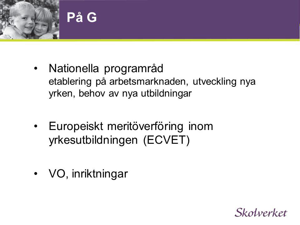 På G •Nationella programråd etablering på arbetsmarknaden, utveckling nya yrken, behov av nya utbildningar •Europeiskt meritöverföring inom yrkesutbildningen (ECVET) •VO, inriktningar