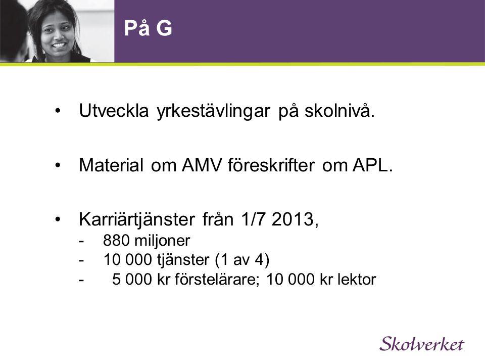 På G •Utveckla yrkestävlingar på skolnivå. •Material om AMV föreskrifter om APL.