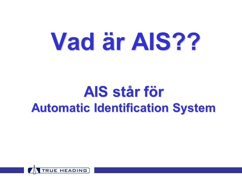 Vad är AIS?? AIS står för Automatic Identification System