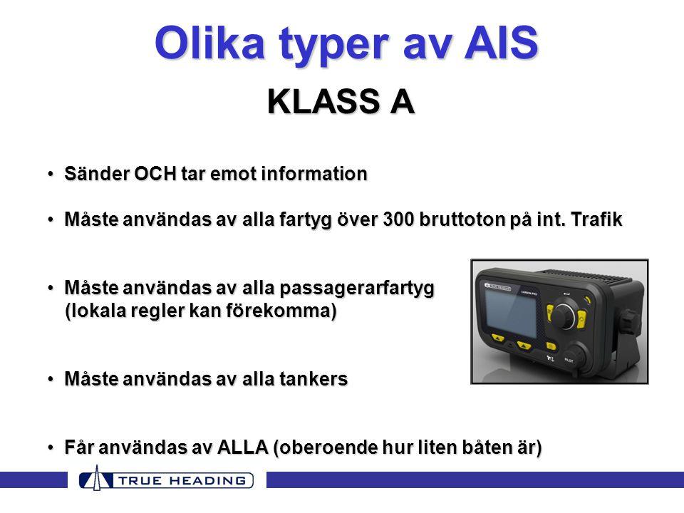 Olika typer av AIS KLASS A • Sänder OCH tar emot information • Måste användas av alla fartyg över 300 bruttoton på int.