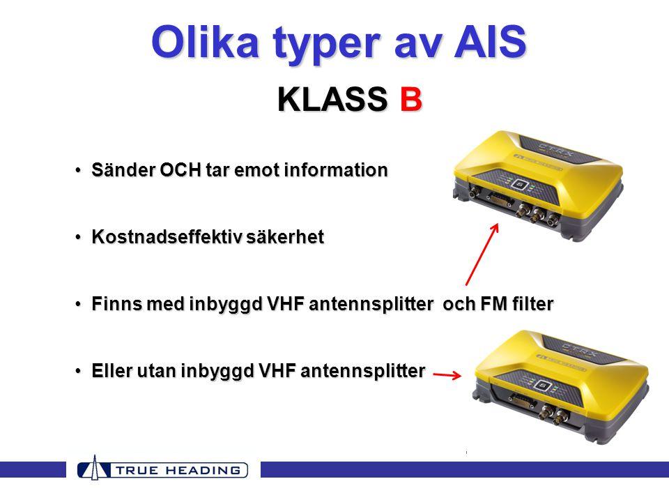 Olika typer av AIS KLASS B • Sänder OCH tar emot information • Kostnadseffektiv säkerhet • Finns med inbyggd VHF antennsplitter och FM filter • Eller utan inbyggd VHF antennsplitter