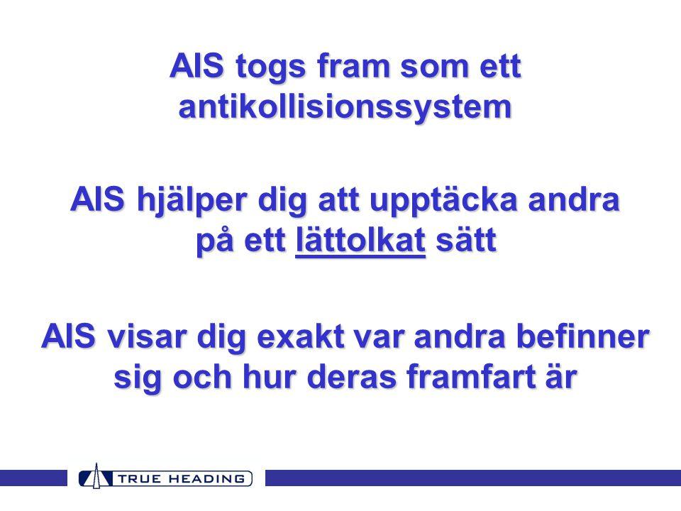 AIS togs fram som ett antikollisionssystem AIS hjälper dig att upptäcka andra på ett lättolkat sätt AIS visar dig exakt var andra befinner sig och hur deras framfart är