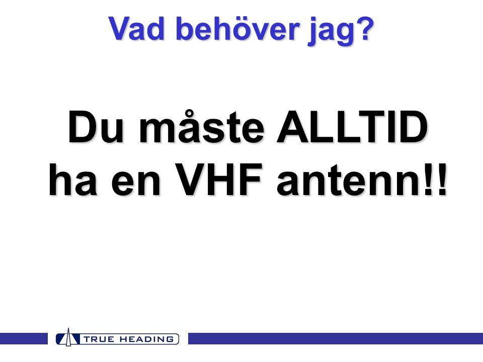 Du måste ALLTID ha en VHF antenn!! Vad behöver jag?