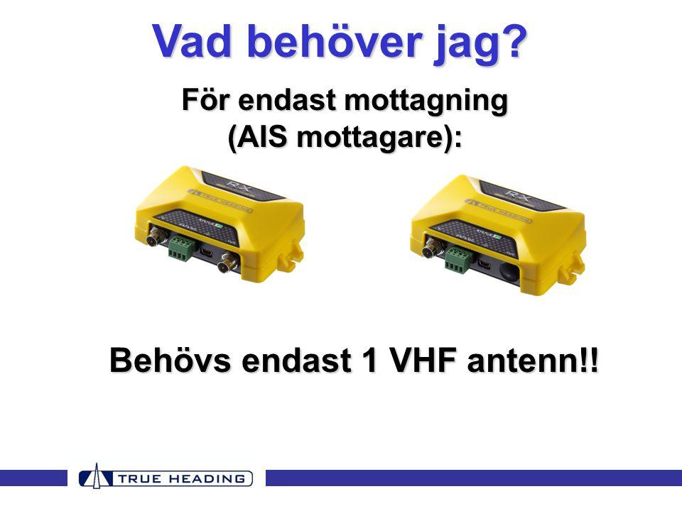 Behövs endast 1 VHF antenn!! För endast mottagning (AIS mottagare): Vad behöver jag?
