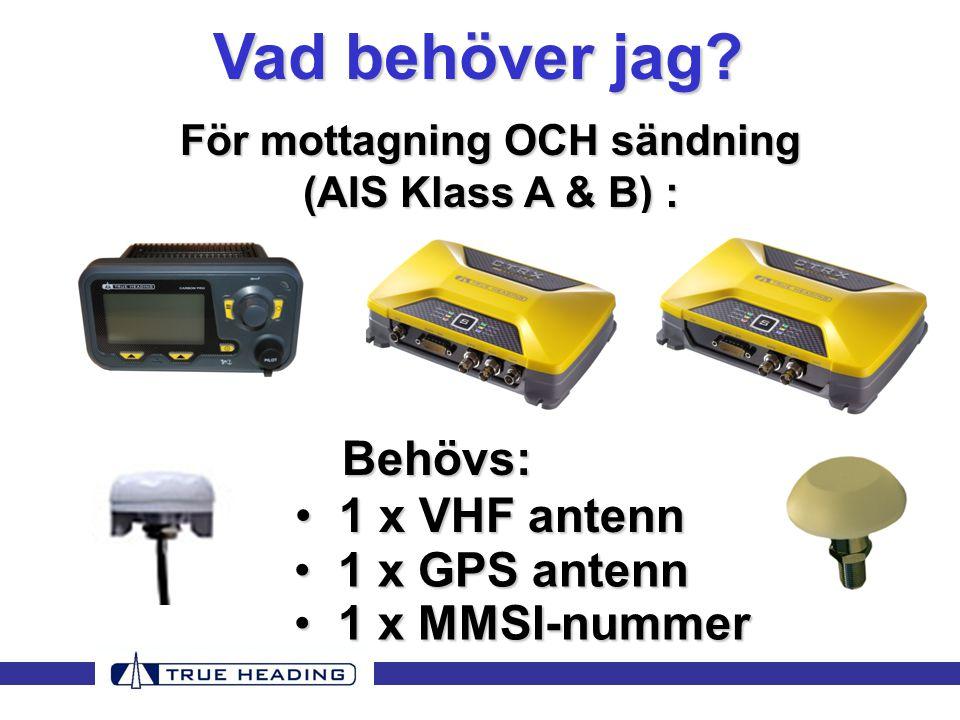 Behövs: • 1 x VHF antenn För mottagning OCH sändning (AIS Klass A & B) : Vad behöver jag.
