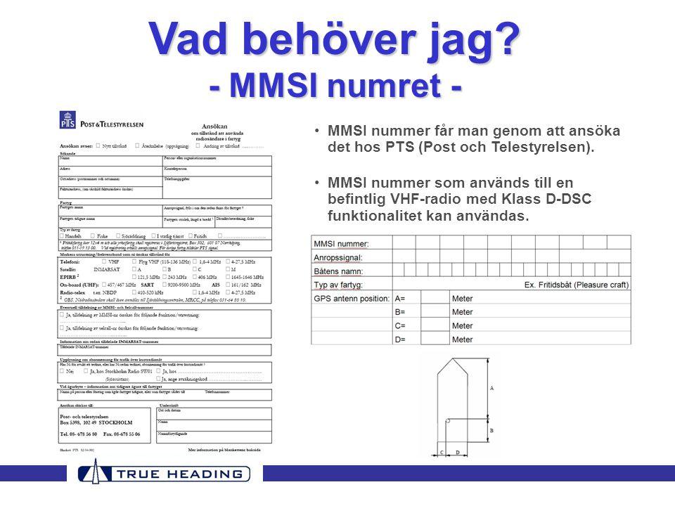 •MMSI nummer får man genom att ansöka det hos PTS (Post och Telestyrelsen).