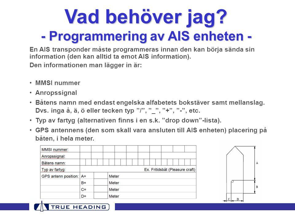 En AIS transponder måste programmeras innan den kan börja sända sin information (den kan alltid ta emot AIS information).