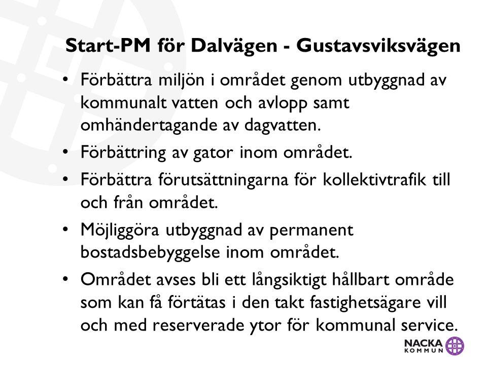 Start-PM för Dalvägen - Gustavsviksvägen • Förbättra miljön i området genom utbyggnad av kommunalt vatten och avlopp samt omhändertagande av dagvatten.