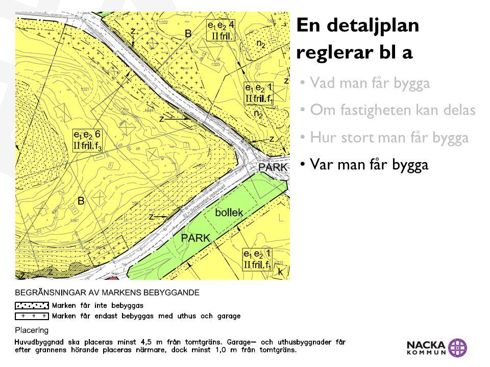 • Vad man får bygga • Om fastigheten kan delas • Hur stort man får bygga • Var man får bygga En detaljplan reglerar bl a