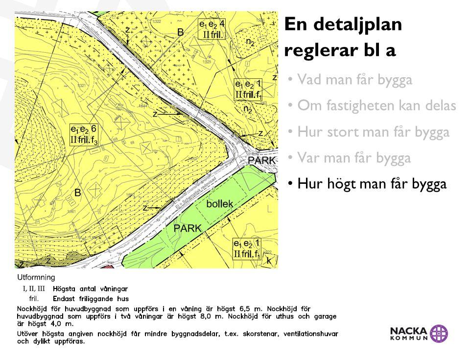 • Vad man får bygga • Om fastigheten kan delas • Hur stort man får bygga • Var man får bygga • Hur högt man får bygga En detaljplan reglerar bl a