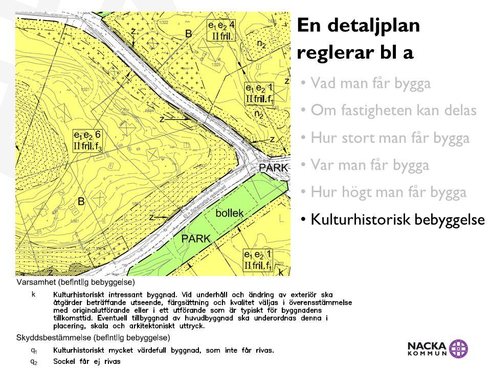• Vad man får bygga • Om fastigheten kan delas • Hur stort man får bygga • Var man får bygga • Hur högt man får bygga • Kulturhistorisk bebyggelse En detaljplan reglerar bl a