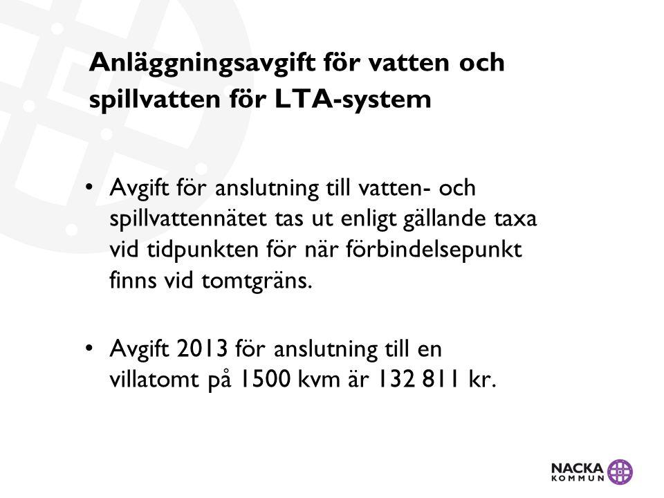 Anläggningsavgift för vatten och spillvatten för LTA-system • Avgift för anslutning till vatten- och spillvattennätet tas ut enligt gällande taxa vid tidpunkten för när förbindelsepunkt finns vid tomtgräns.