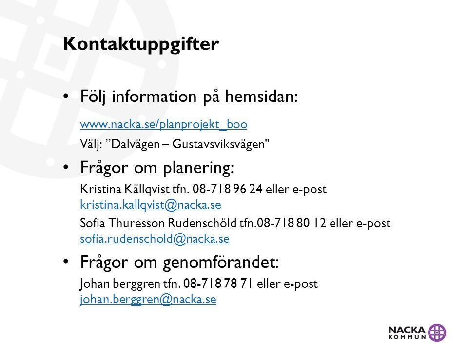 Kontaktuppgifter • Följ information på hemsidan: www.nacka.se/planprojekt_boo Välj: Dalvägen – Gustavsviksvägen • Frågor om planering: Kristina Källqvist tfn.