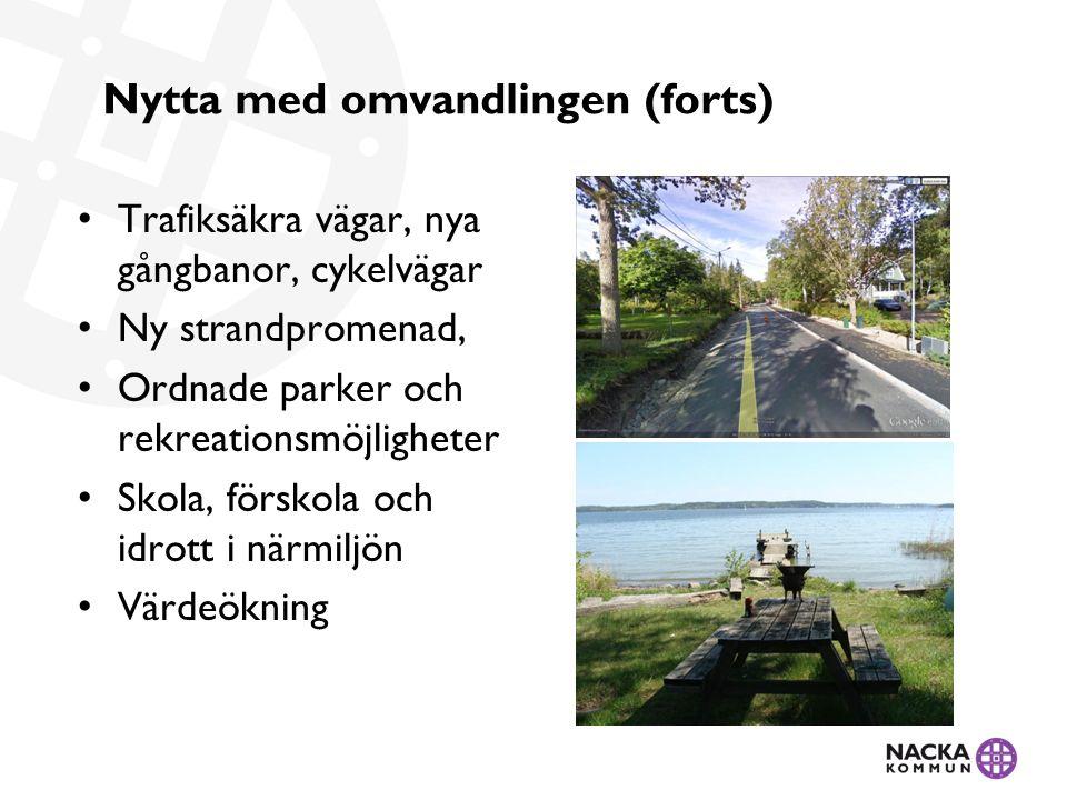 Nytta med omvandlingen (forts) • Trafiksäkra vägar, nya gångbanor, cykelvägar • Ny strandpromenad, • Ordnade parker och rekreationsmöjligheter • Skola, förskola och idrott i närmiljön • Värdeökning