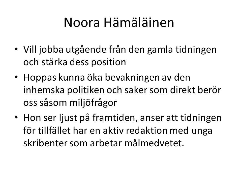 Noora Hämäläinen • Vill jobba utgående från den gamla tidningen och stärka dess position • Hoppas kunna öka bevakningen av den inhemska politiken och