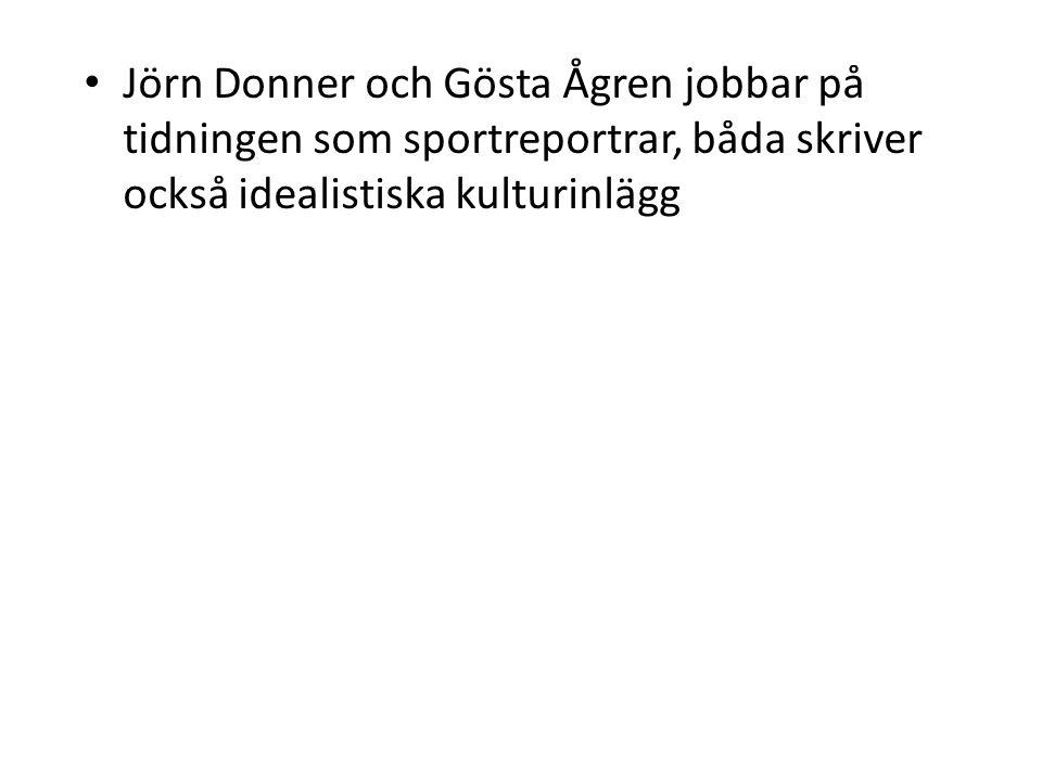 • Jörn Donner och Gösta Ågren jobbar på tidningen som sportreportrar, båda skriver också idealistiska kulturinlägg