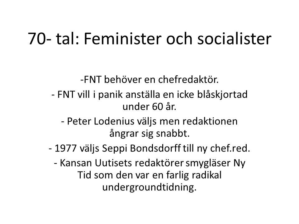70- tal: Feminister och socialister -FNT behöver en chefredaktör. - FNT vill i panik anställa en icke blåskjortad under 60 år. - Peter Lodenius väljs