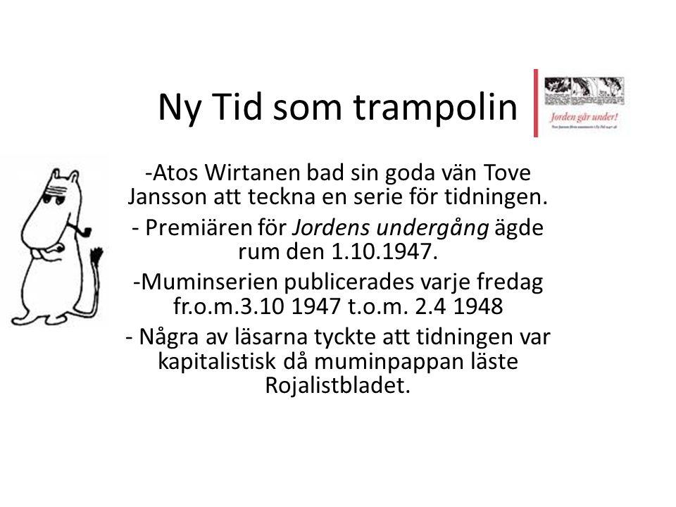 Ny Tid som trampolin -Atos Wirtanen bad sin goda vän Tove Jansson att teckna en serie för tidningen. - Premiären för Jordens undergång ägde rum den 1.