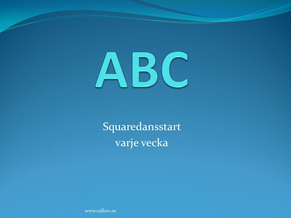 Vad är ABC ABC Dans Allemande LeftDosado Circle Left / Circle RightForward & Back Courtesy TurnPass Thru Dancer naming:Promenade (Full, 1/2) Partner / CornerRight and Left Grand Heads / SidesStars (Right-hand / Left-hand) Couple #1,#2,#3,#4Swing Boys / GirlsWeave the Ring Singel File PromenadeBacktrack Nu väljer vi Alla Callen.