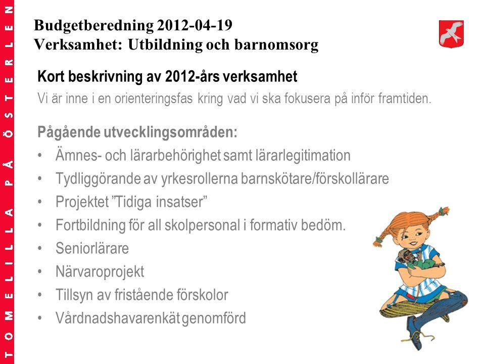 Budgetberedning 2012-04-19 Verksamhet: Utbildning och barnomsorg Kort beskrivning av 2012-års verksamhet Vi är inne i en orienteringsfas kring vad vi ska fokusera på inför framtiden.