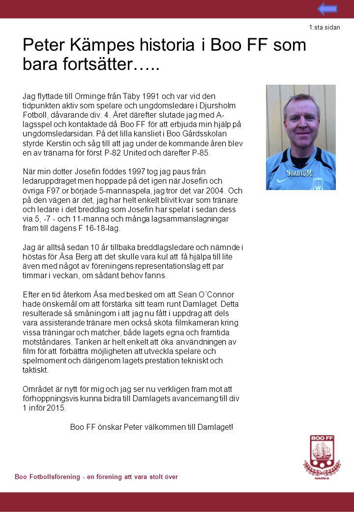 Boo Fotbollsförening - en förening att vara stolt över Peter Kämpes historia i Boo FF som bara fortsätter….. Jag flyttade till Orminge från Täby 1991