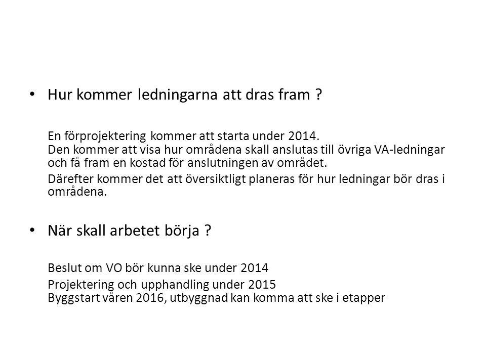 • Hur kommer ledningarna att dras fram .En förprojektering kommer att starta under 2014.