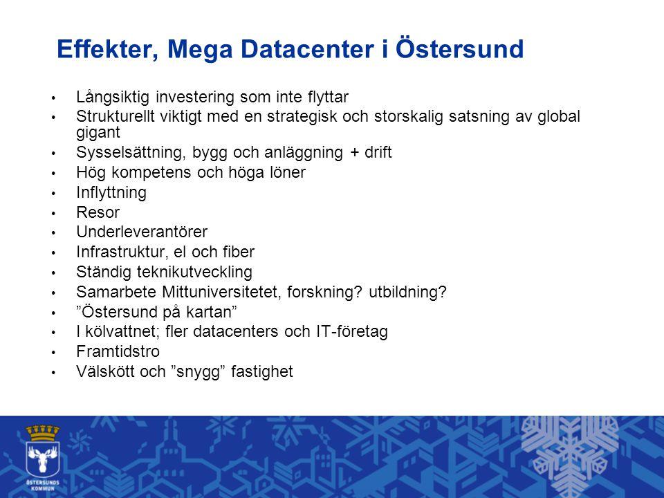 Effekter, Mega Datacenter i Östersund • Långsiktig investering som inte flyttar • Strukturellt viktigt med en strategisk och storskalig satsning av gl