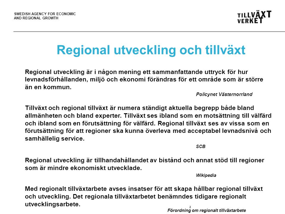 SWEDISH AGENCY FOR ECONOMIC AND REGIONAL GROWTH 3 Sverige – mellanmjölkens land …regional disparities in GDP per capita remain the lowest in the OECD due to Swedens comprehensive welfare system and ambitious fiscal equalisation system.