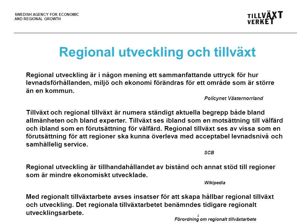 SWEDISH AGENCY FOR ECONOMIC AND REGIONAL GROWTH 2 Regional utveckling är i någon mening ett sammanfattande uttryck för hur levnadsförhållanden, miljö